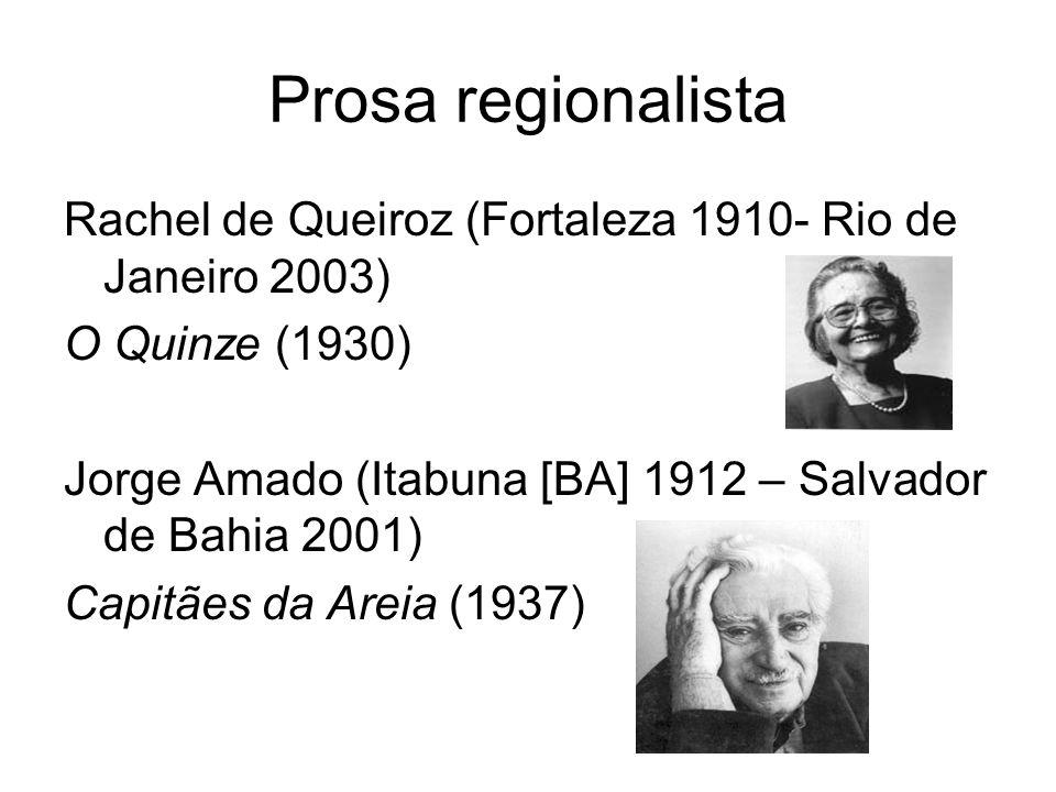 Prosa regionalista Rachel de Queiroz (Fortaleza 1910- Rio de Janeiro 2003) O Quinze (1930) Jorge Amado (Itabuna [BA] 1912 – Salvador de Bahia 2001)